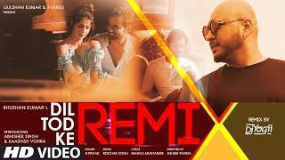 REMIX: Dil Tod Ke   B Praak    DJ Yogii   Rochak Kohli , Manoj M  Abhishek S, Kaashish V