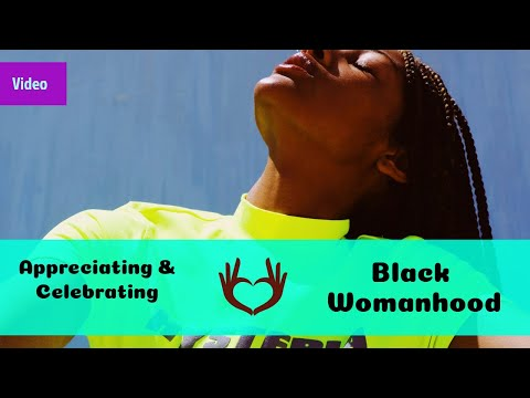 Appreciating and Celebrating Black Womanhood (affirmation video)