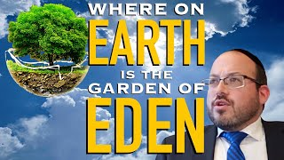 Where on Earth is the Garden of Eden? (Mind-blowing concept!)