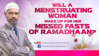 Will a Menstruating Woman make up for her missed fasts of Ramadhaan? by Dr Zakir Naik