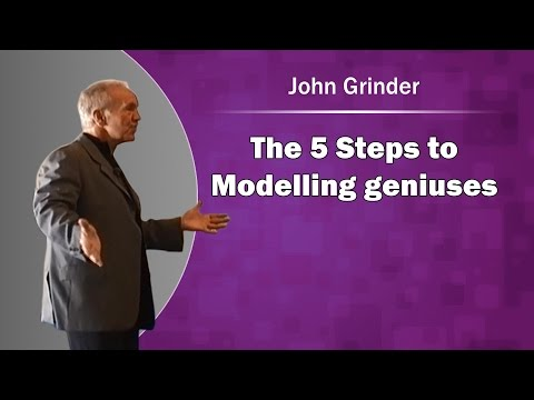 the 5 steps to modelling geniuses with John Grinder