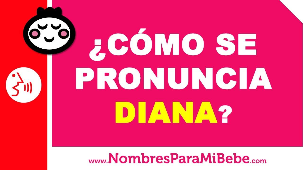¿Cómo se pronuncia DIANA en inglés? - www.nombresparamibebe.com