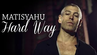Matisyahu 'Hard Way' (Official Music Video)
