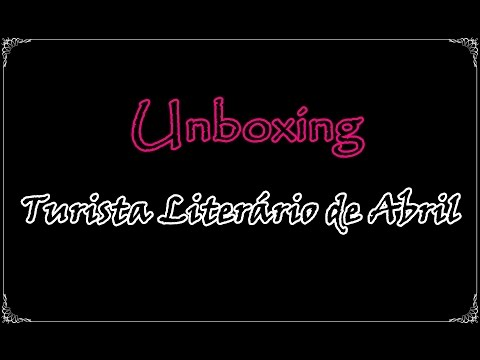 Unboxing - Turista Literário de Abril | Um Livro e Só