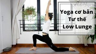 Yoga Cơ Bản - Lunge Thấp - Kéo Dãn Hông Đùi Chắc Khỏe