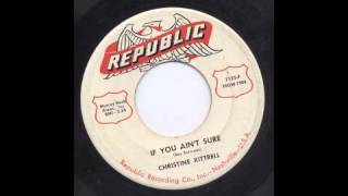 CHRISTINE KITTRELL - IF YOU AIN'T SURE - REPUBLIC