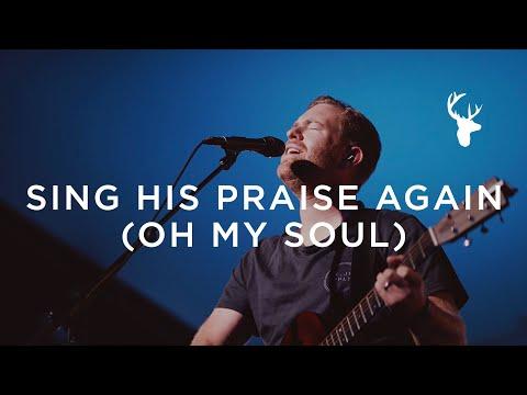 Sing His Praise Again (Oh My Soul)