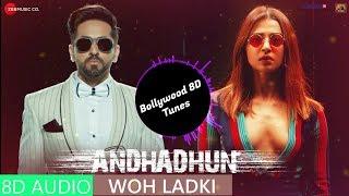 Woh Ladki [8D Music] | Andhadhun | Arijit Singh | Use Headphones | Hindi 8D Music