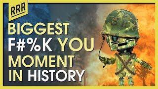 "r/AskReddit Historians of Reddit, what's the biggest ""F YOU"" moment in history?"