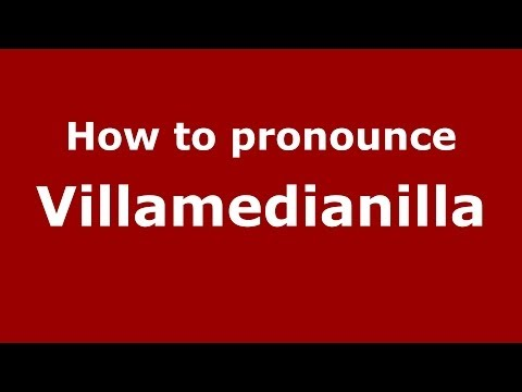 How to pronounce Villamedianilla (Spanish/Spain) - PronounceNames.com