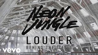 Neon Jungle, Neon Jungle - Louder (Behind The Scenes)