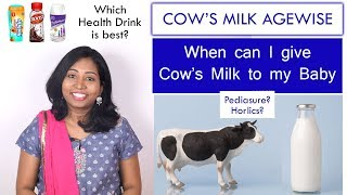 Can I give my baby Cow's milk? Agewise requirements- Pediasure, Horlicks which is best?