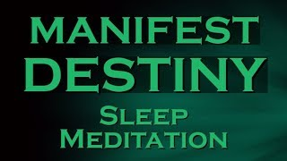 MANIFEST DESTINY while you SLEEP ~ Create Your Destiny