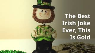 The Best Irish Joke Ever