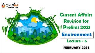 Environment | Lecture 6 | Prelims Revision 2021 | February  2021 | #UPSC | #CSE |#IAS | @OnlyIas