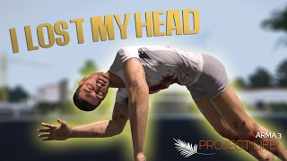 "Arma 3 Project Life ""I lost my head"""