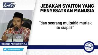 Jebakan Syaiton Yang Menyesatkan Manusia – Ustadz Dr. Abdullah Roy, M.A