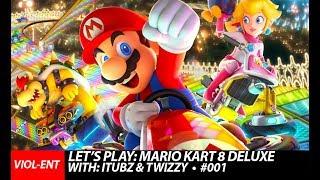 VIOL-ENT Gaming • Mario Kart 8 Deluxe // With: DJ iTubz & Twizzy [Online Gameplay] #001