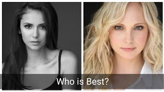 Candice King Vs Nina Dobrev Who Is Best?