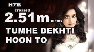Tumhen Dekhti Hoon | तुम्हें देखती हूँ तो