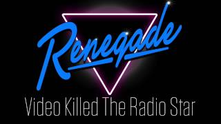 Video Killed The Radio Star by Renegade