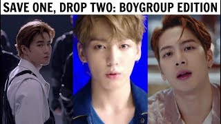 SAVE ONE, DROP TWO | BOYGROUP EDITION