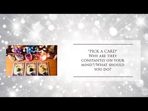 "**PICK A CARD**""Why are they constantly on your MIND and what should you DO?"""