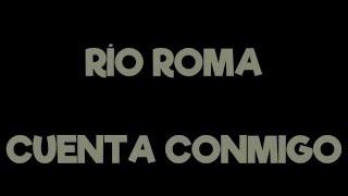 Río Roma - Cuenta Conmigo (lyric video - letra)