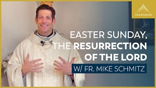 Easter Sunday, The Resurrection of the Lord – Mass with Fr. Mike Schmitz