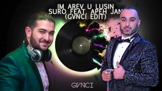 Suro Feat. Apeh Jan - Im Arev U Lusin (GVNCI Edit)