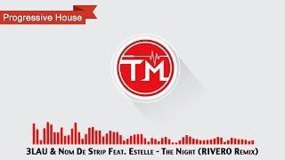 3LAU & Nom De Strip Feat  Estelle - The Night (RIVERO Remix)
