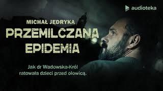 """Michał Jędryka """"Przemilczana epidemia""""-Opowieść o heroicznej walce o zdrowie dzieci w cieniu propagandy PRL:"""