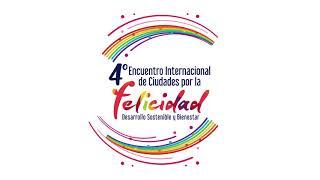 4to Encuentro Internacional de Ciudades por la Felicidad