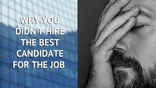 Common Hiring Mistakes: Why the Best Candidate Didn't Get the Job