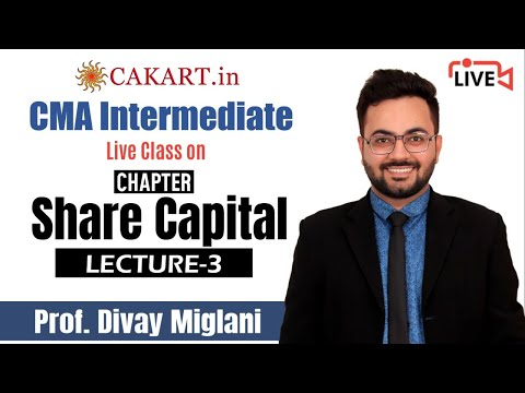 Share Capital Part 3 Lecture by Prof Divay Miglani for CMA Inter Exam