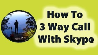 How To 3 Way Call With Skype