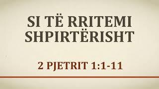 Si të rritemi shpirtërisht. 2 Pjetrit 1:1-11