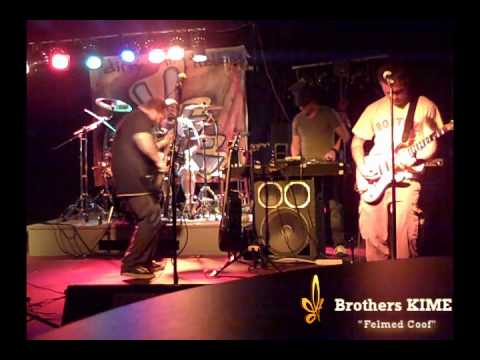 "brothers KIME ""felmed coof"" Live"