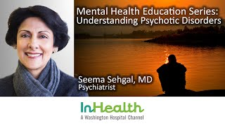 Mental Health Education Series: Understanding Psychotic Disorders