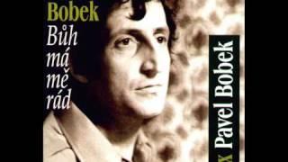 Pavel Bobek - Bůh má mě rád + text písně / Love Lifted Me