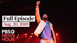 PBS NewsHour Full Episode   August 20, 2019
