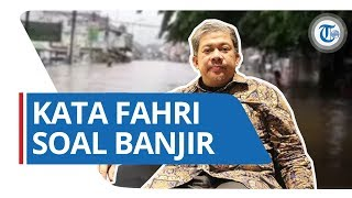 Fahri Hamzah Beri Tanggapan soal Banjir Jakarta di Awal Tahun 2020: Mari Kita Doakan
