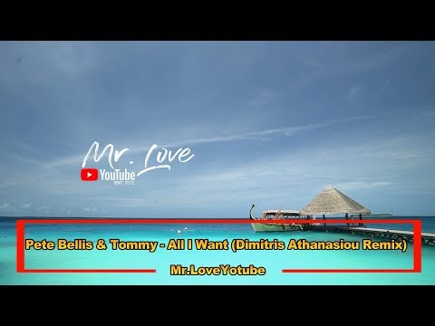 Pete Bellis & Tommy - All I Want (Dimitris Athanasiou Remix)