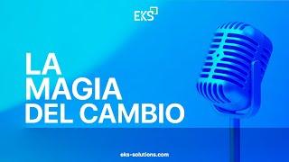 EKS Podcast Episodio 01. La magia del cambio
