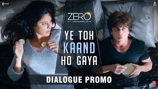 Ye Toh Kaand Ho Gaya | Zero | Dialogue Promo | Shah Rukh Khan | Katrina Kaif | Aanand L. Rai