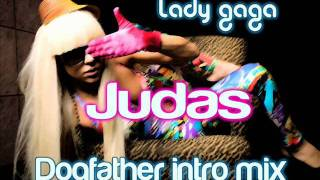 Lady Gaga - Judas(Dogfather Intro Mix)+download Link