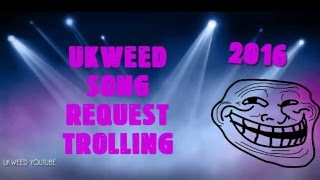 Twitch Song Request Trolling 2016 - UKWEED - Making Streamers Mad *Ear Rape*