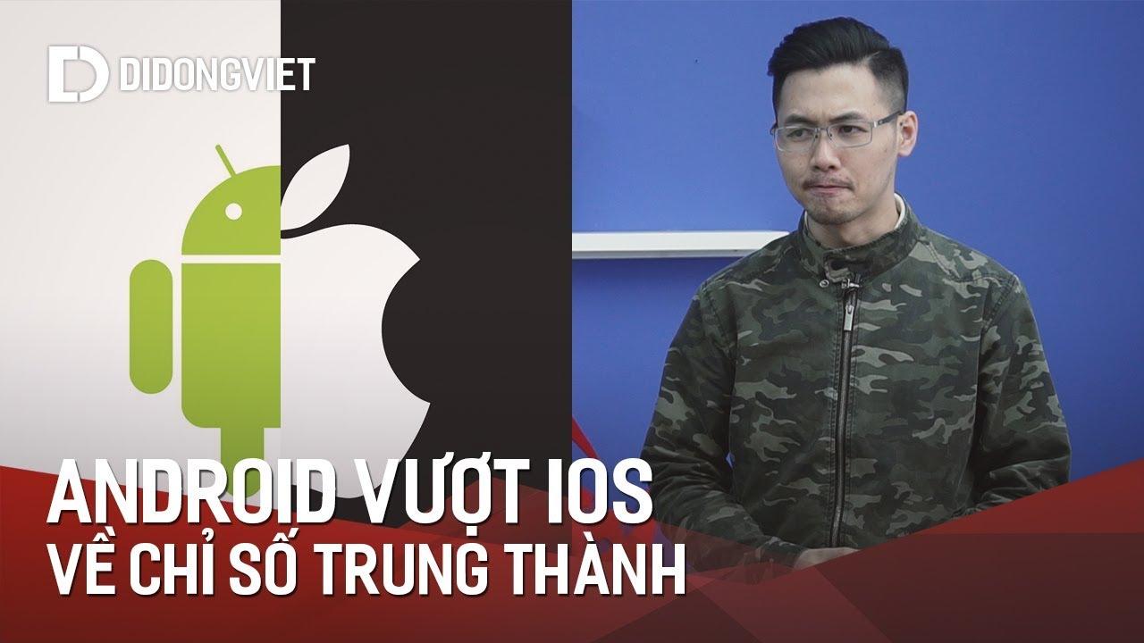 Android hơn iOS về tỷ lệ người dùng trung thành