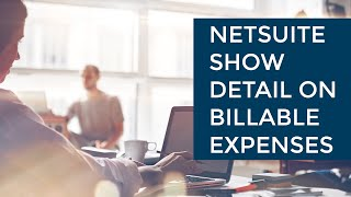 How to Show Detail on Billable Expense Invoices in NetSuite | Sikich LLP