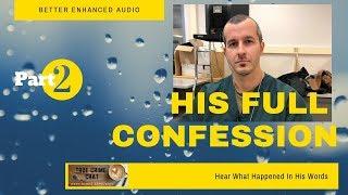 Chris Watts Full Confession - Best Enhanced Audio- Part 2